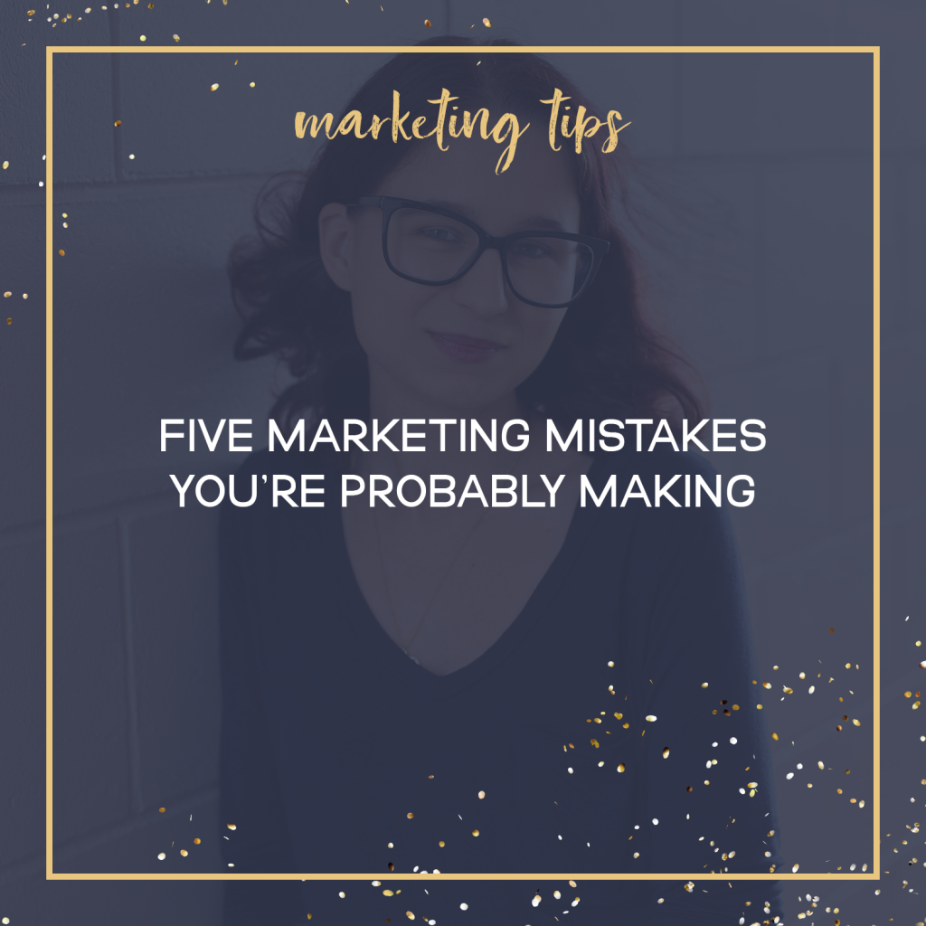 Five Marketing Mistakes You're Probably Making