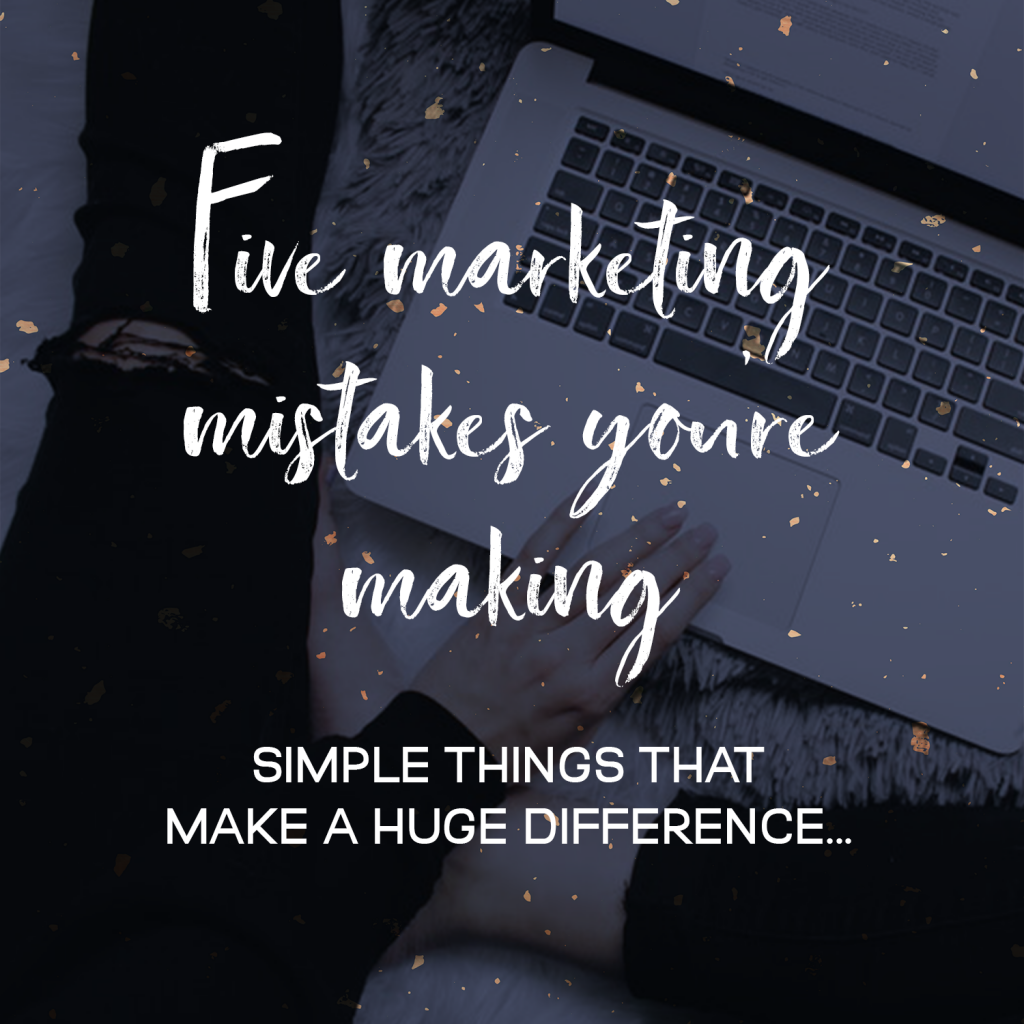 Five Marketing Mistakes You're Making
