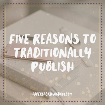 5 Reasons To Traditionally Publish