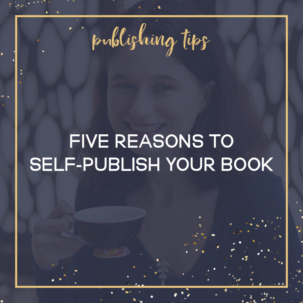 Five Reasons To Self-Publish Your Book