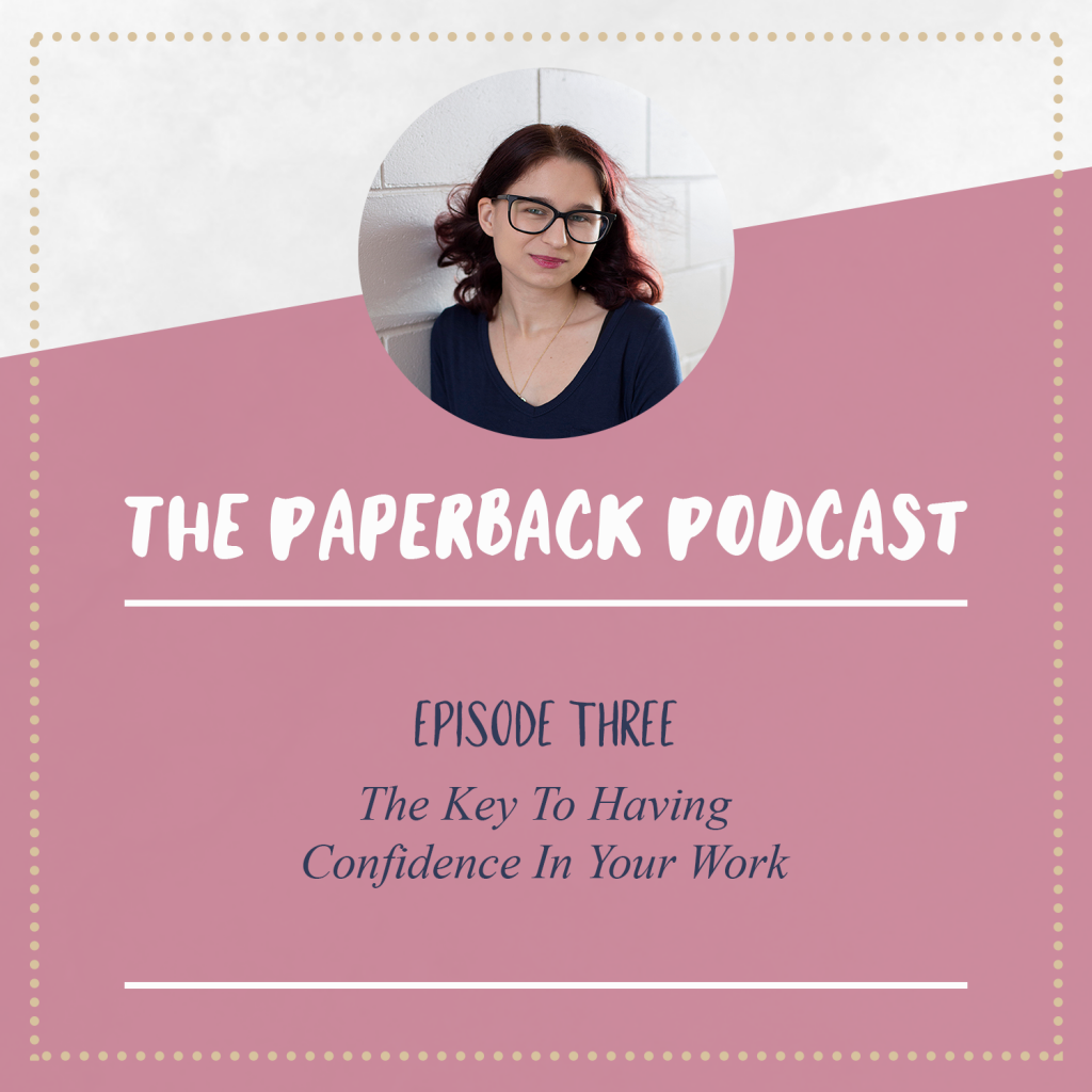 The Paperback Podcast – Ep 3 – The Key To Having Confidence In Your Work