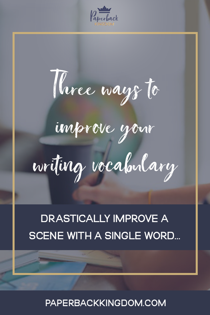 Three Ways To Improve Your Writing Vocabulary