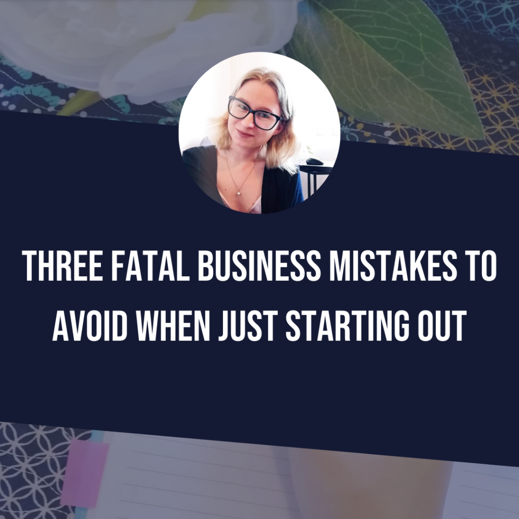 Three Fatal Business Mistakes To Avoid When Just Starting Out