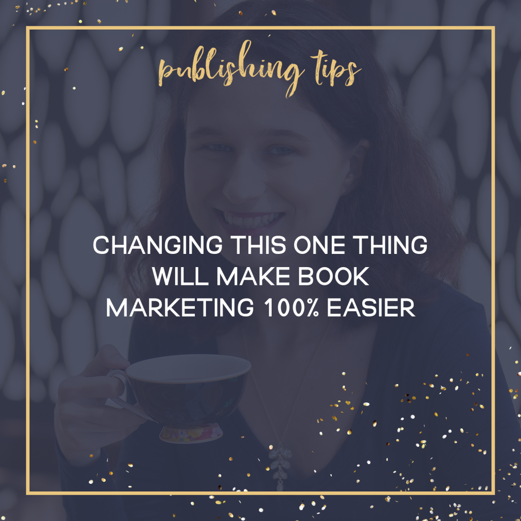 Changing This One Thing Will Make Book Marketing 100% Easier