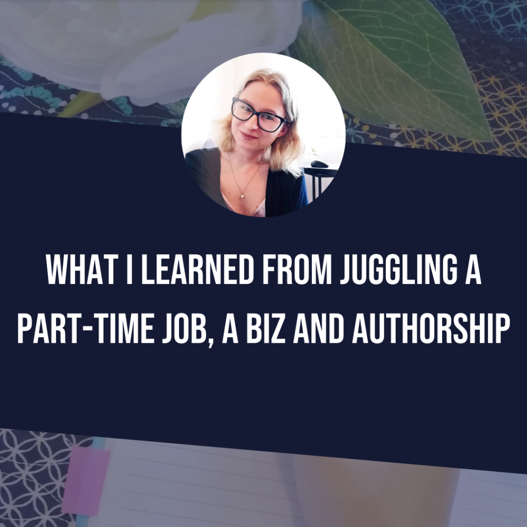 What I Learned From Juggling A Part Time Job, Running A Biz And Full-Time Authorship