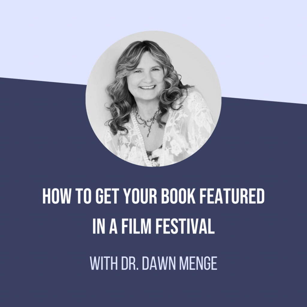 How To Get Your Book Featured In A Film Festival With Dr. Dawn Menge