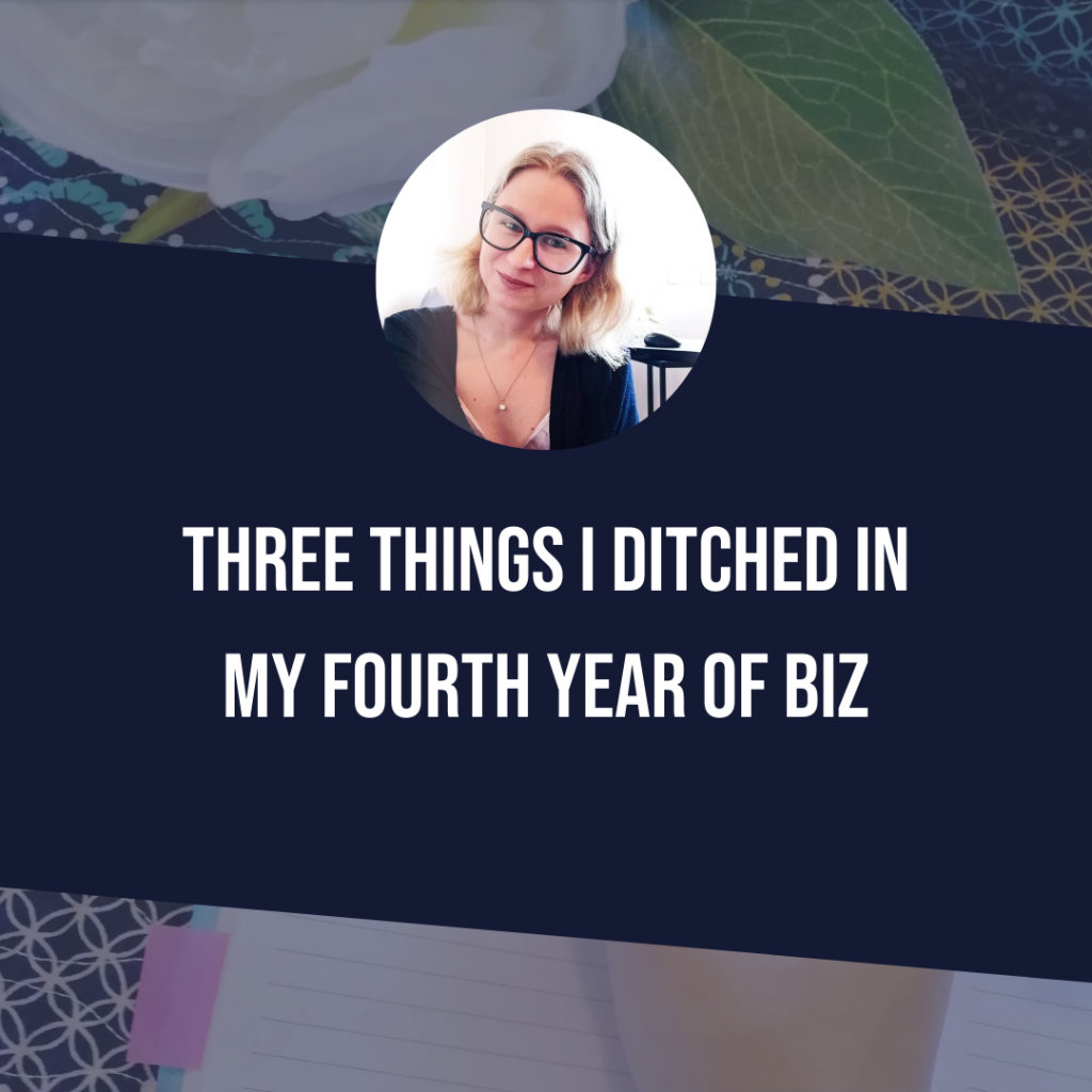 Three Things I Ditched In My Fourth Year Of Business
